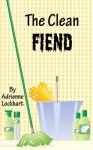 The Clean Fiend - Adrienne Lockhart