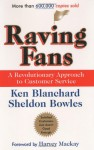 Raving Fans: A Revolutionary Approach To Customer Service - Kenneth H. Blanchard, Sheldon Bowles, Harvey MacKay