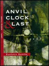 Anvil, Clock & Last: Poems - Paulette Roeske