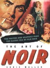 The Art of Noir: The Posters and Graphics from the Classic Era of Film Noir - Eddie Muller