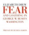 Fear and Loathing in George W. Bush's Washington - Elizabeth Drew, Russell Baker