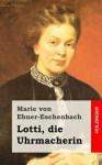 Lotti, Die Uhrmacherin - Marie von Ebner-Eschenbach