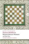 Women Beware Women and Other Plays - Thomas Middleton