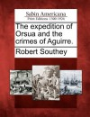 The Expedition of Orsua and the Crimes of Aguirre. - Robert Southey