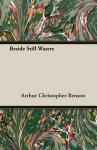 Beside Still Waters - Arthur Christopher Benson