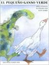 El Pequeno Ganso Verde: The Little Green Goose - Adele Sansone, A. Marks, Adele Sansone, Alan Marks