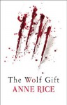 The Wolf Gift (The Wolf Gift Chronicles) - Anne Rice