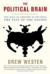 Political Brain: The Role of Emotion in Deciding the Fate of the Nation - Drew Westen