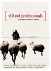 Still Not Professionals: Ten Pleas for Today's Pastors - Daniel L. Akin, Doug Wilson, Jeff Vanderstelt, John Piper, Mike Bullmore, R.C. Sproul Jr., Raymond C. Ortlund Jr., Sam Crabtree