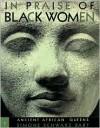 In Praise of Black Women, Volume 1: Ancient African Queens - Simone Schwarz-Bart, Rose-Myriam Rejouis, Val Vinokurov, Stephanie K. Daval, Howard Dodson