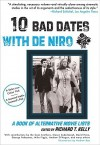 Ten Bad Dates with De Niro: A Book of Alternative Movie Lists - Richard T. Kelly, Andrew Rae