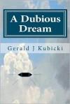 A Dubious Dream - Gerald J. Kubicki