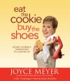 Eat the Cookie...Buy the Shoes: Giving Yourself Permission to Lighten Up - Joyce Meyer, Sandra McCollom