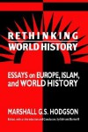 Rethinking World History: Essays on Europe, Islam and World History (Studies in Comparative World History) - Marshall G.S. Hodgson, Michael B. Adas, Philip D. Curtin, Edmund Burke III