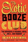 The Exotic Booze Club: True Adventures Of Volcanoes, Cobras, And A Beer Elephant - Brian Armstrong
