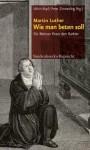 Wie Man Beten Soll: Fur Meister Peter Den Barbier - Martin Luther, Ulrich Köpf, Peter Zimmerling