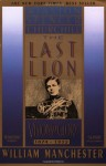 The Last Lion 1: Visions of Glory 1874-1932 - William Raymond Manchester