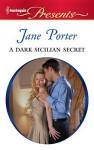 A Dark Sicilian Secret - Jane Porter