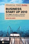 The Financial Times Guide to Business Start Up 2010: The Only Annually Updated Guide for Entrepreneurs - Sara Williams