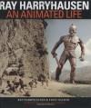 Ray Harryhausen: An Animated Life - Ray Bradbury, Ray Harryhausen, Tony Dalton