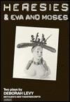 Heresies & Eva and Moses: Two Plays - Deborah Levy