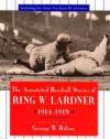 The Annotated Baseball Stories of Ring W. Lardner, 1914-1919 - Ring Lardner, George Hilton