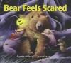 Bear Feels Scared - Karma Wilson, Jane Chapman