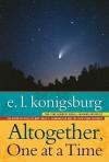 Altogether, One at a Time - E.L. Konigsburg, Gail E. Haley, Mercer Mayer, Gary E. Parker