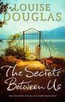 The Secrets Between Us - Louise Douglas