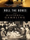 Roll the Bones: The History of Gambling - David J. Schwartz