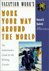Work Your Way Around the World: The Authoritative Guide for the Working Traveler - Susan Griffith