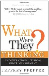 What Were They Thinking?: Unconventional Wisdom About Management - Jeffrey Pfeffer