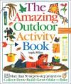 The Amazing Outdoor Activity Book - Angela Wilkes