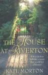 The House of Riverton bt Kate Morton - Kate Morton