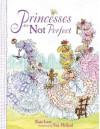 Princesses Are Not Perfect - Kate Lum, Susan Hellard, Sue Hellard