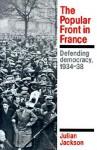 The Popular Front in France: Defending Democracy, 1934-38 - Julian Jackson