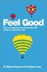 Feel Good: How to Change Your Mood and Cope with Whatever Comes Your Way - Shane Pascoe, Graham Law