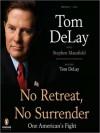 No Retreat, No Surrender: One American's Fight (MP3 Book) - Tom DeLay, Stephen Mansfield, Ton DeLay