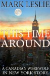 This Time Around: A Canadian Werewolf in New York Story - Mark Leslie