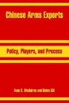 Chinese Arms Exports: Policy, Players, and Process - Evan, S. Medeiros, Bates Gill