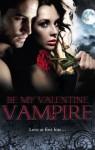 Be My Valentine, Vampire - Michele Hauf, Cynthia Cooke, Vivi Anna, Theresa Meyers
