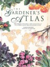 The Gardener's Atlas: The Origins, Discovery And Cultivation Of The World's Most Popular Garden Plants - John Grimshaw
