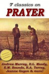 7 classics on PRAYER: Torrey (How to Pray), Murray (School of Prayer), Moody (Prevailing Prayer), Goforth, Muller (Answers to Prayer), Bounds (Power Through ... Method of Prayer) (Top Christian Classics) - E. M. Bounds, Jeanne Guyon, R.A. Torrey, Andrew Murray, D. L. Moody, Rosalind Goforth, George Muller