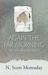 Again the Far Morning: New and Selected Poems - N. Scott Momaday
