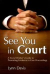 See You in Court: A Social Worker's Guide to Presenting Evidence in Care Proceedings - Lynn Davis
