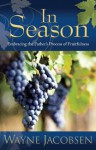 In Season: Embracing the Father's Process of Fruitfulness - Wayne Jacobsen, Jessica Glasner