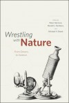 Wrestling with Nature: From Omens to Science - Peter Harrison, Ronald L. Numbers, Michael H. Shank