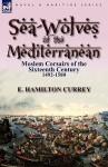 Sea-Wolves of the Mediterranean: Moslem Corsairs of the Sixteenth Century 1492-1580 - E. Hamilton Currey