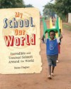 My School, Our World: Incredible and Unusual Schools Around the World. - Jillian Powell