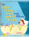 Maybe I'll Sleep in the Bathtub Tonight: and Other Funny Bedtime Poems - Debbie Levy, Stephanie Buscema